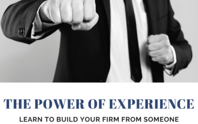 The Power of Experience: Learn to Build Your Firm From Someone Who's Been In Your Shoes!