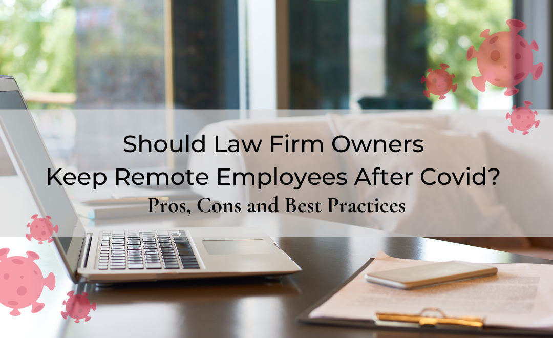 Should Law Firm Owners Keep Remote Employees After Covid? Pros, Cons, and Best Practices, by Tiana Hardison
