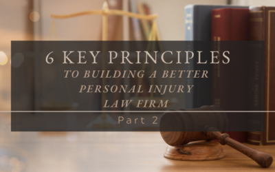 6 Key Principles to Building a Better Personal Injury Law Firm, Part 2