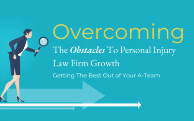 Overcoming the Obstacles to Personal Injury Law Firm Growth – Getting the Best out of Your A-Team, By Tiana Hardison