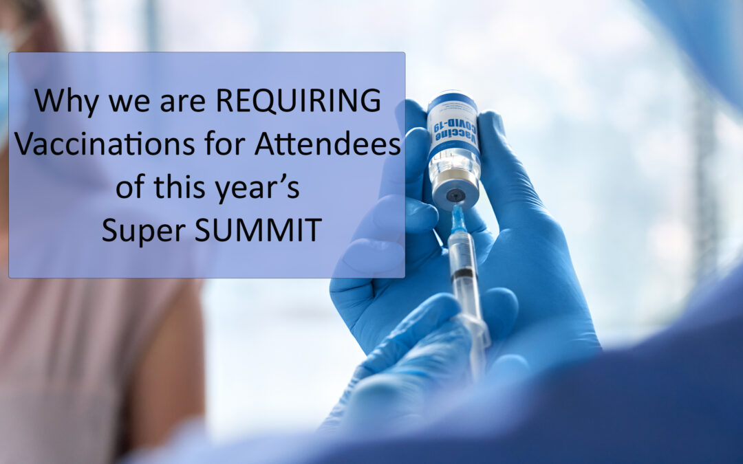 LIVE OUT YOUR CORE VALUES–Why We Are Requiring Vaccines for Attendees of this Year's Super SUMMIT