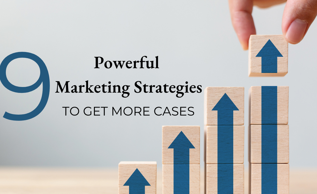 9 Powerful Marketing Strategies to Get MORE CASES