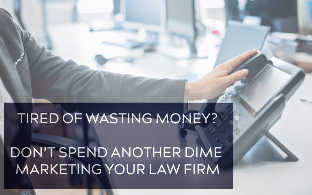 Don't Spend Another Dime Marketing Your Law Firm