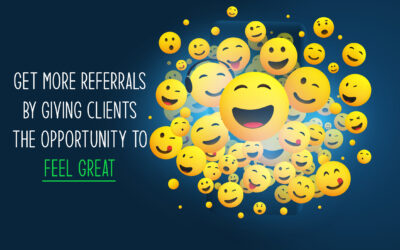 Get More Referrals by Giving Clients the Opportunity to Feel Great