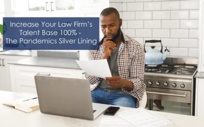 Increase Your Law Firm's Talent Base 100% – The Pandemic's Silver Lining