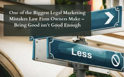 One of the Biggest Legal Marketing Mistakes Law Firm Owners Make – Being Good isn't Good Enough